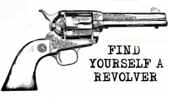 FIND YOURSELF A REVOLVER!